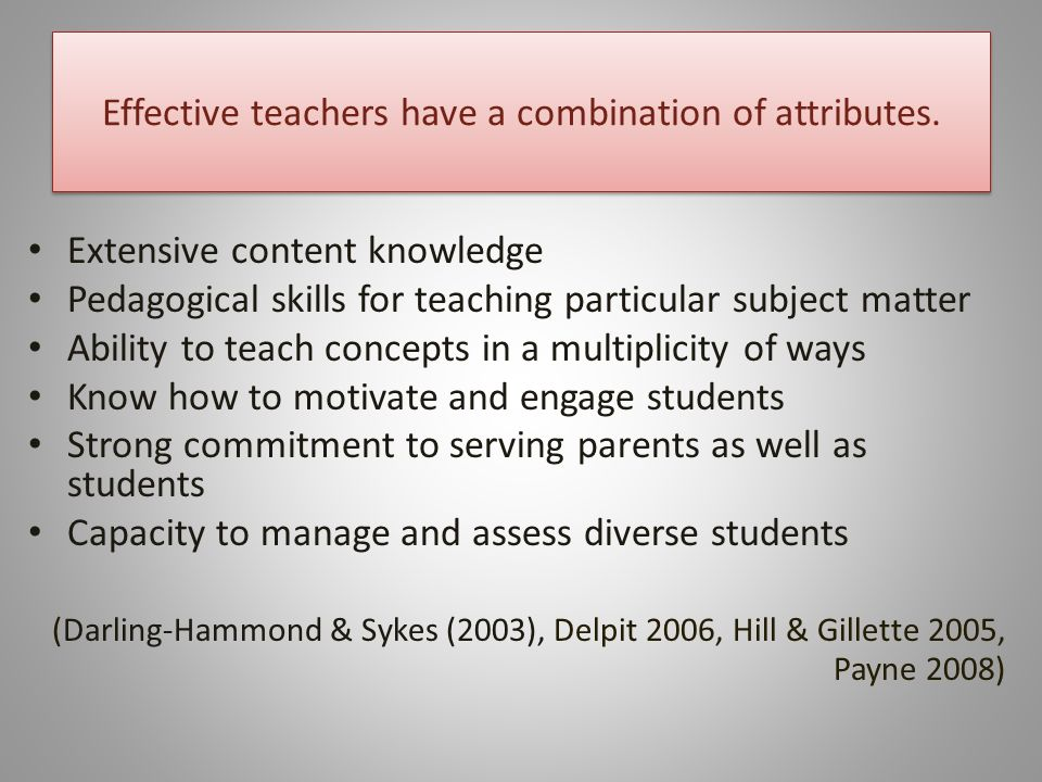 Effective teachers have a combination of attributes.