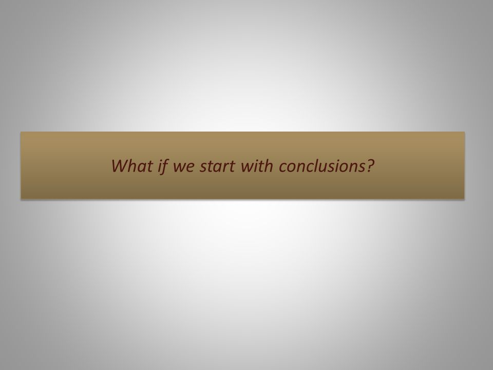 What if we start with conclusions