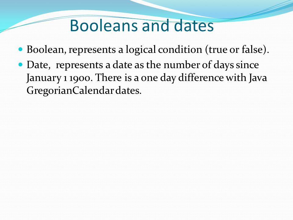 Booleans and dates Boolean, represents a logical condition (true or false).