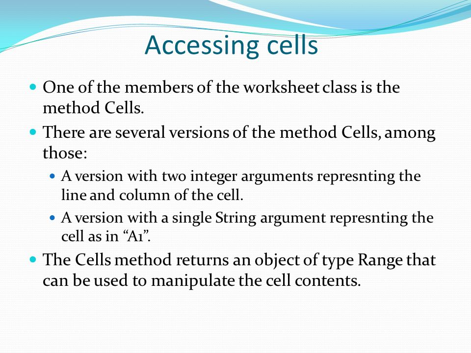 Accessing cells One of the members of the worksheet class is the method Cells.