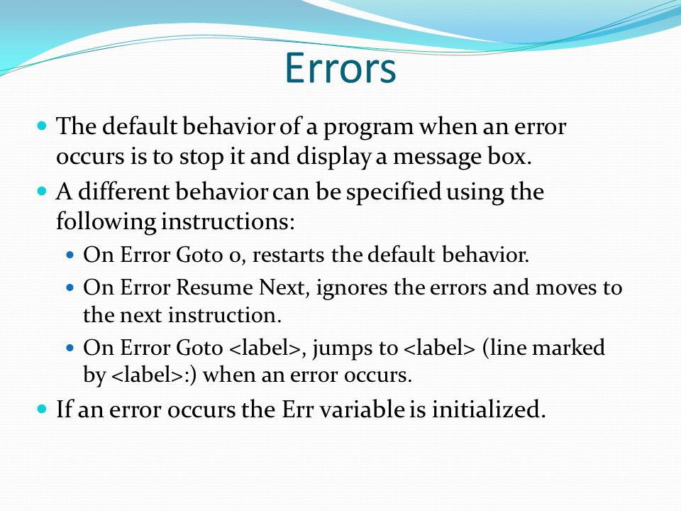 Errors The default behavior of a program when an error occurs is to stop it and display a message box.