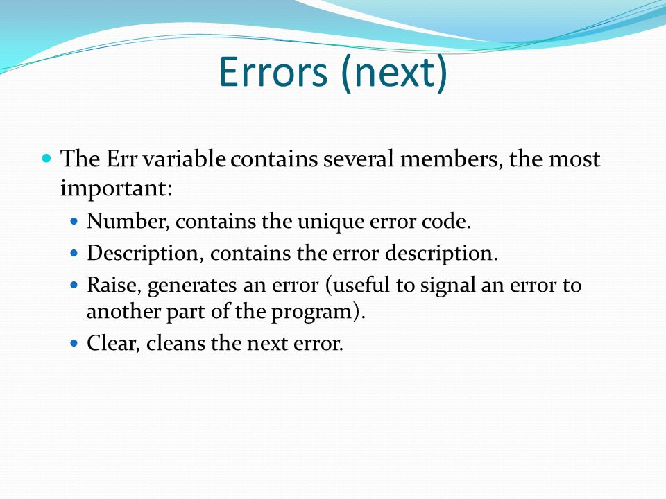 Errors (next) The Err variable contains several members, the most important: Number, contains the unique error code.
