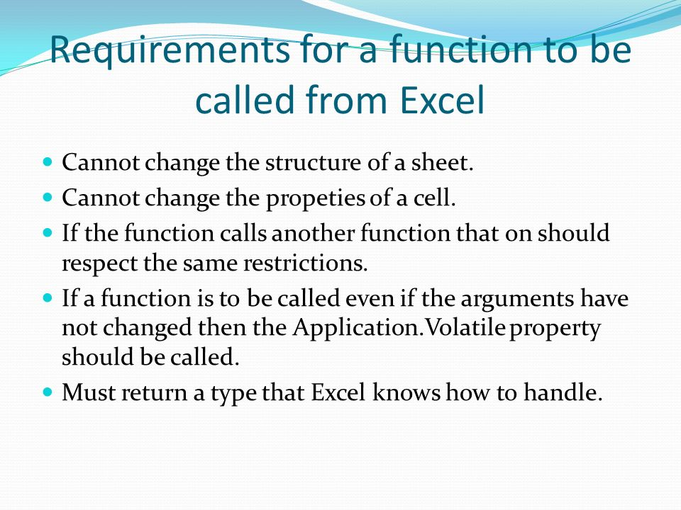 Requirements for a function to be called from Excel Cannot change the structure of a sheet.