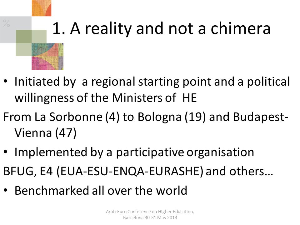 1. A reality and not a chimera Initiated by a regional starting point and a political willingness of the Ministers of HE From La Sorbonne (4) to Bolog