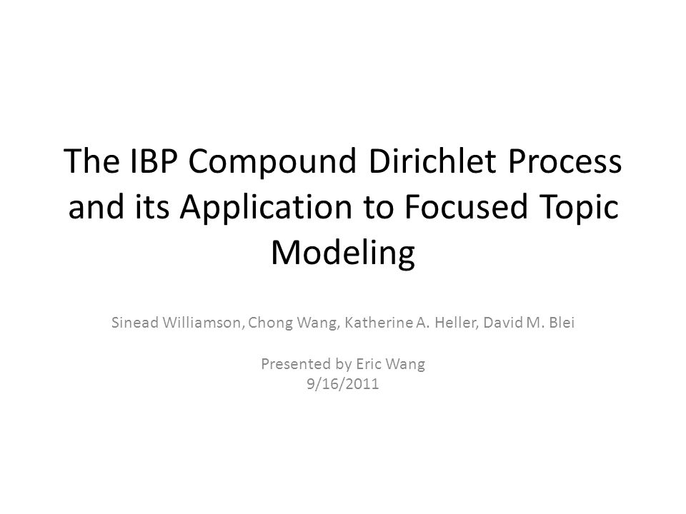 The IBP Compound Dirichlet Process and its Application to Focused Topic Modeling Sinead Williamson, Chong Wang, Katherine A. Heller, David M. Blei Pre