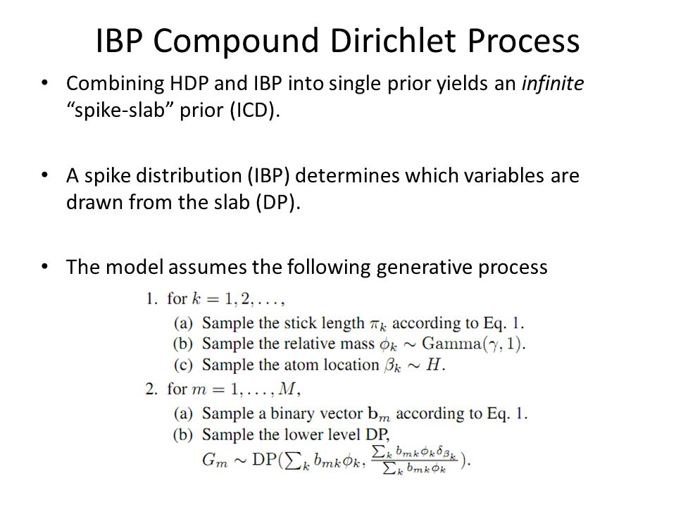 IBP Compound Dirichlet Process Combining HDP and IBP into single prior yields an infinite spike-slab prior (ICD). A spike distribution (IBP) determine