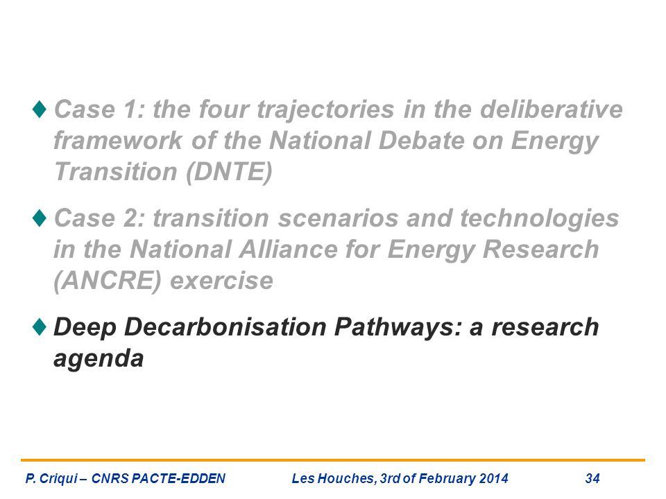 Case 1: the four trajectories in the deliberative framework of the National Debate on Energy Transition (DNTE) Case 2: transition scenarios and techno