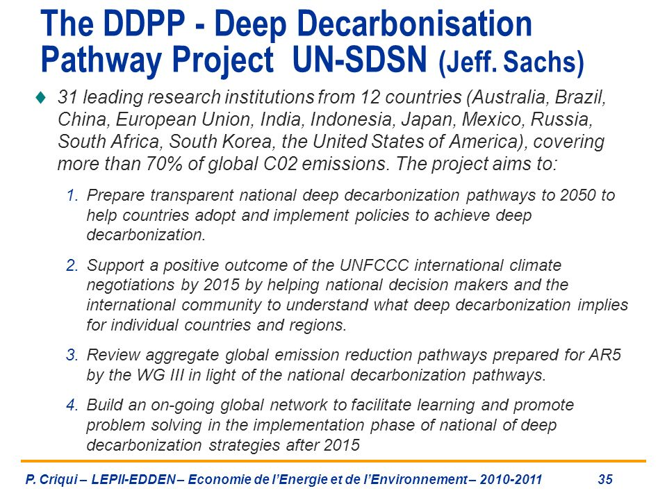 The DDPP - Deep Decarbonisation Pathway Project UN-SDSN (Jeff. Sachs) 31 leading research institutions from 12 countries (Australia, Brazil, China, Eu