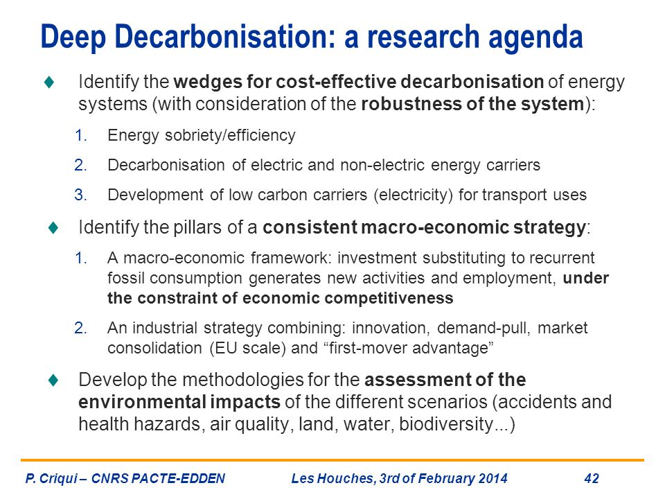 Deep Decarbonisation: a research agenda Identify the wedges for cost-effective decarbonisation of energy systems (with consideration of the robustness