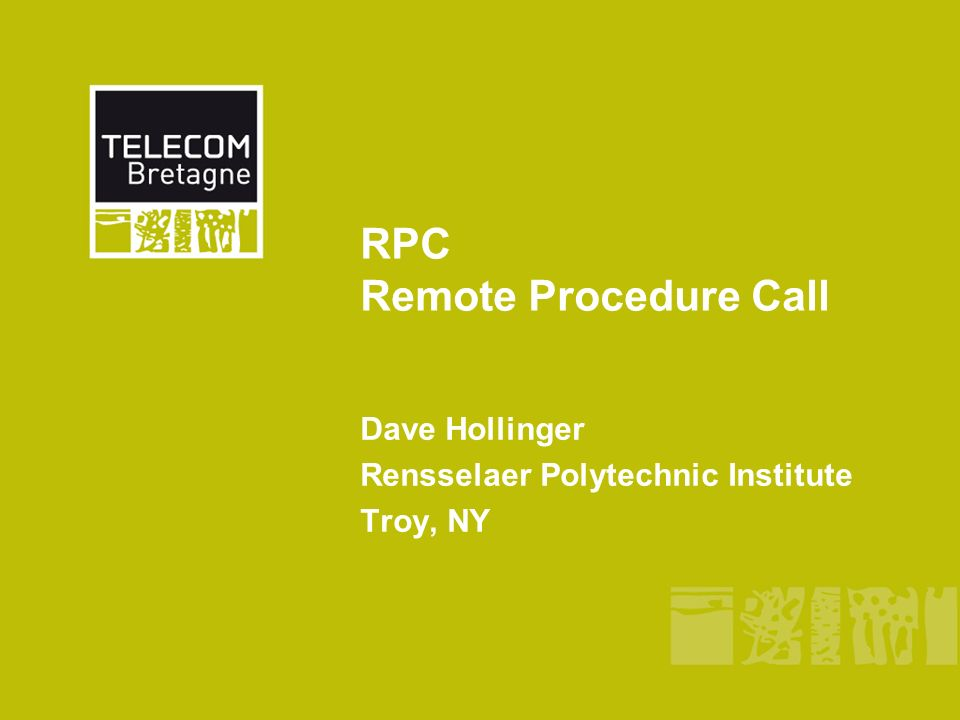RPC Remote Procedure Call Dave Hollinger Rensselaer Polytechnic Institute Troy, NY