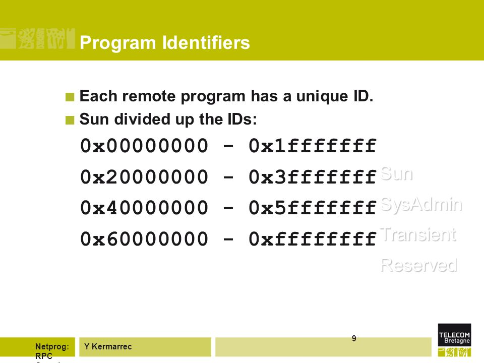 Y KermarrecNetprog: RPC Overvie w 9 Program Identifiers Each remote program has a unique ID.