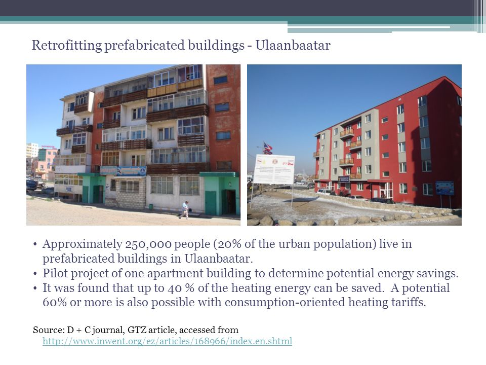 Mongolia Approximately 250,000 people (20% of the urban population) live in prefabricated buildings in Ulaanbaatar.