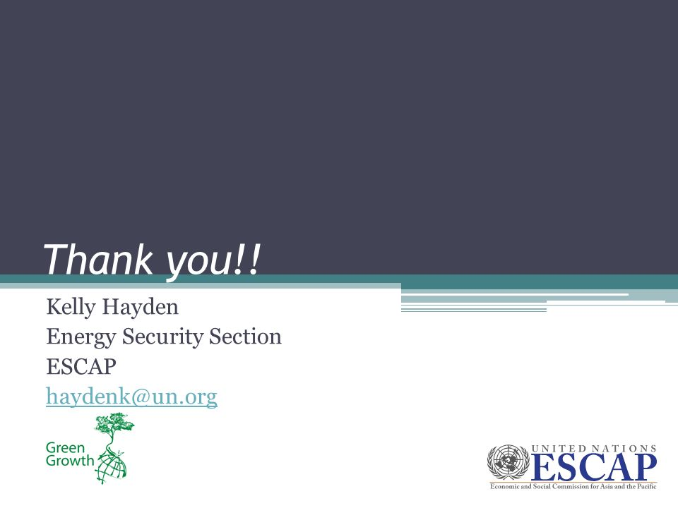 Thank you!! Kelly Hayden Energy Security Section ESCAP haydenk@un.org