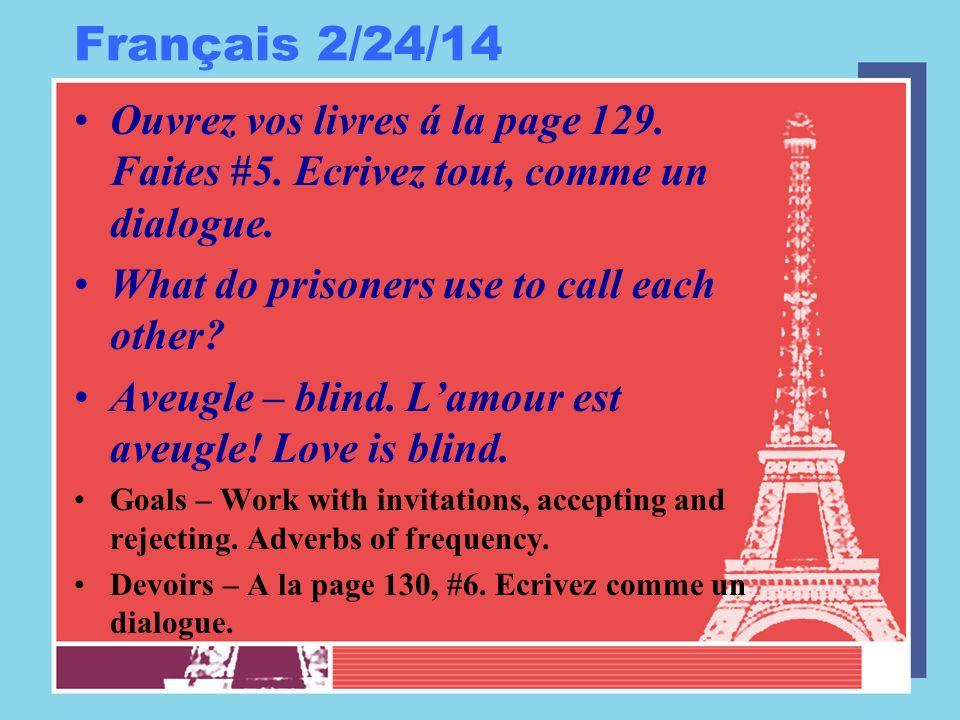 Français 2/24/14 Ouvrez vos livres á la page 129. Faites #5. Ecrivez tout, comme un dialogue. What do prisoners use to call each other? Aveugle – blin