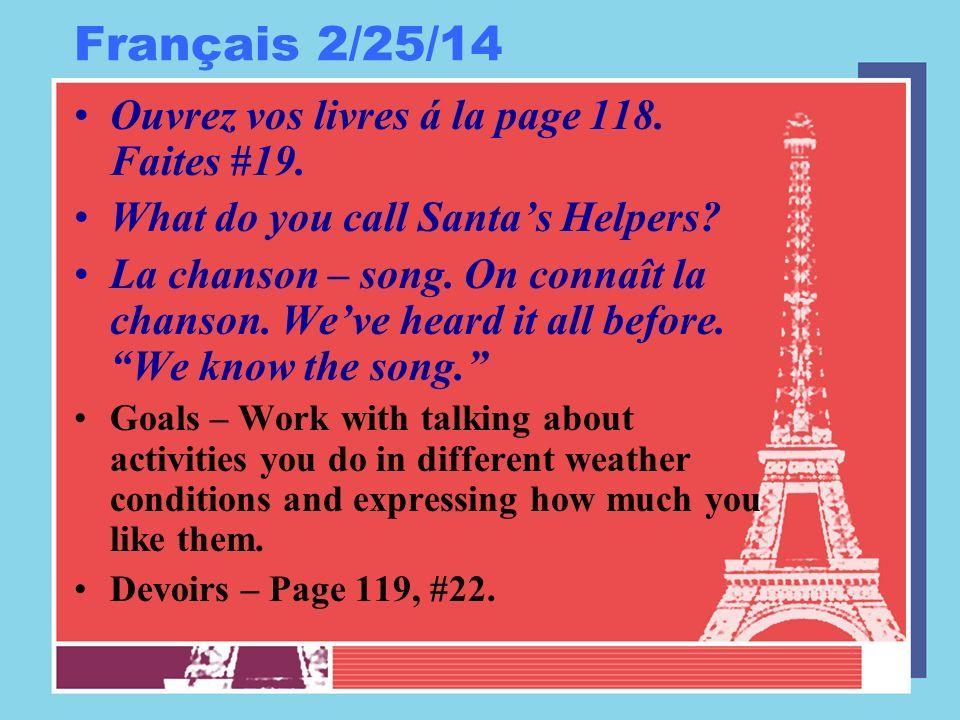 Français 2/25/14 Ouvrez vos livres á la page 118. Faites #19. What do you call Santas Helpers? La chanson – song. On connaît la chanson. Weve heard it
