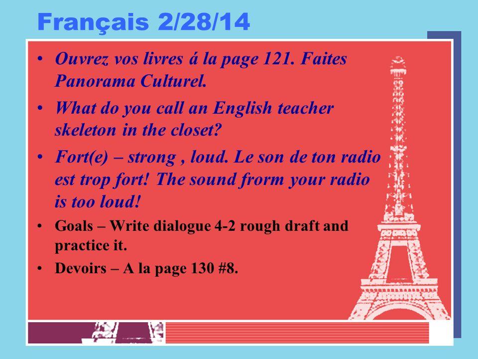 Français 2/28/14 Ouvrez vos livres á la page 121. Faites Panorama Culturel. What do you call an English teacher skeleton in the closet? Fort(e) – stro