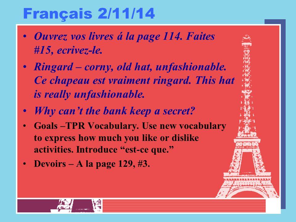 Français 2/11/14 Ouvrez vos livres á la page 114. Faites #15, ecrivez-le. Ringard – corny, old hat, unfashionable. Ce chapeau est vraiment ringard. Th
