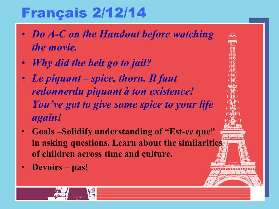 Français 2/12/14 Do A-C on the Handout before watching the movie.