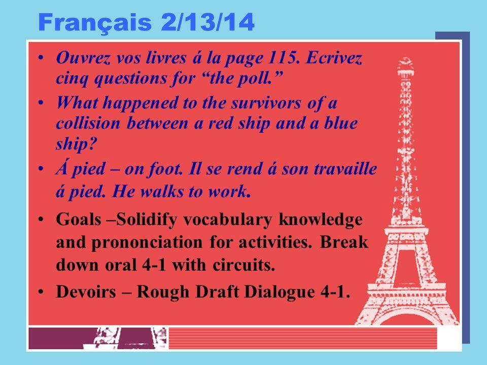 Français 2/13/14 Ouvrez vos livres á la page 115. Ecrivez cinq questions for the poll. What happened to the survivors of a collision between a red shi