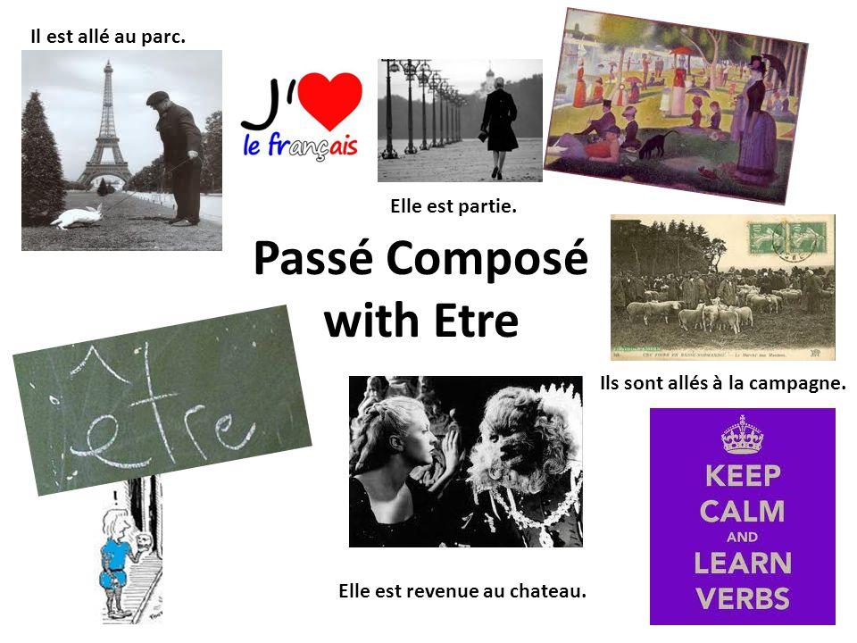Passé Composé with Etre Il est allé au parc. Elle est revenue au chateau. Ils sont allés à la campagne. Elle est partie.