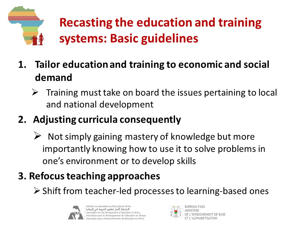 Recasting the education and training systems: Basic guidelines 1.Tailor education and training to economic and social demand Training must take on boa