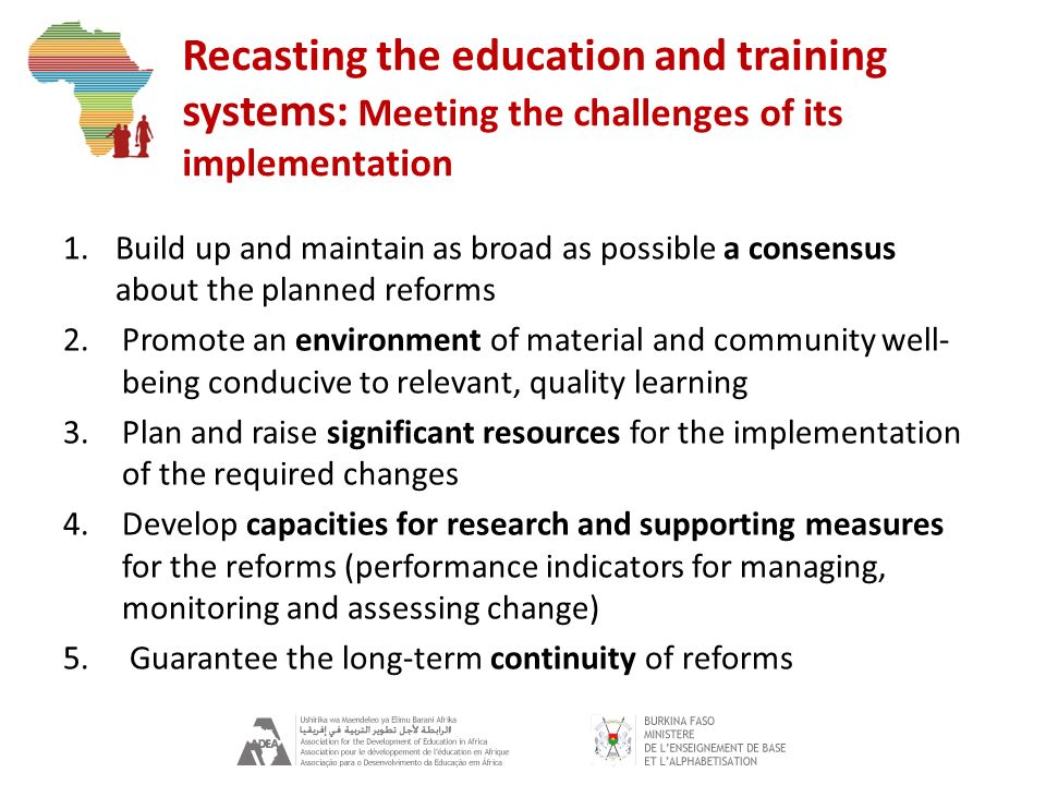 Recasting the education and training systems: Meeting the challenges of its implementation 1.Build up and maintain as broad as possible a consensus ab