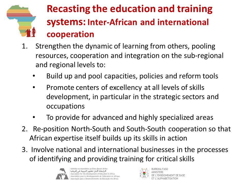 Recasting the education and training systems: Inter-African and international cooperation 1.Strengthen the dynamic of learning from others, pooling re