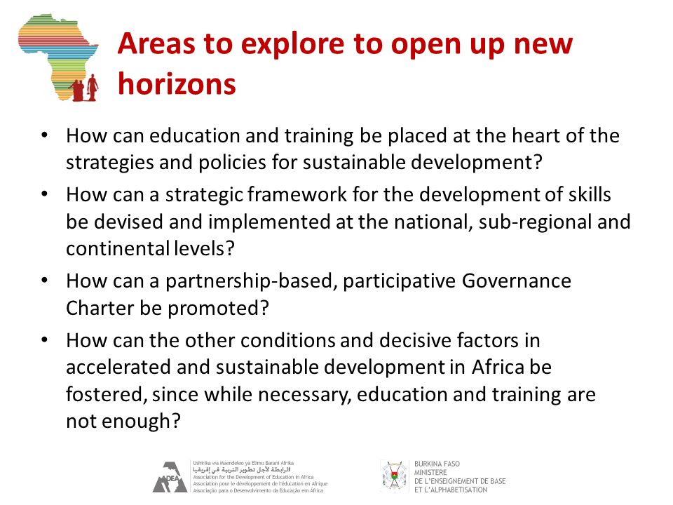 Areas to explore to open up new horizons How can education and training be placed at the heart of the strategies and policies for sustainable development.