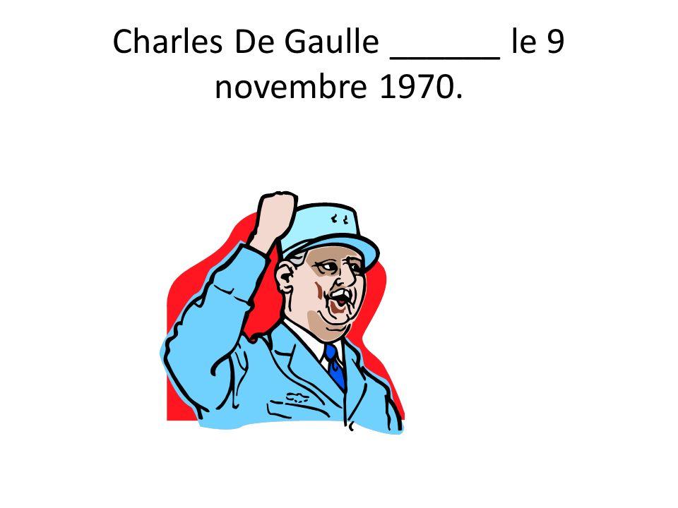 Charles De Gaulle ______ le 9 novembre 1970.