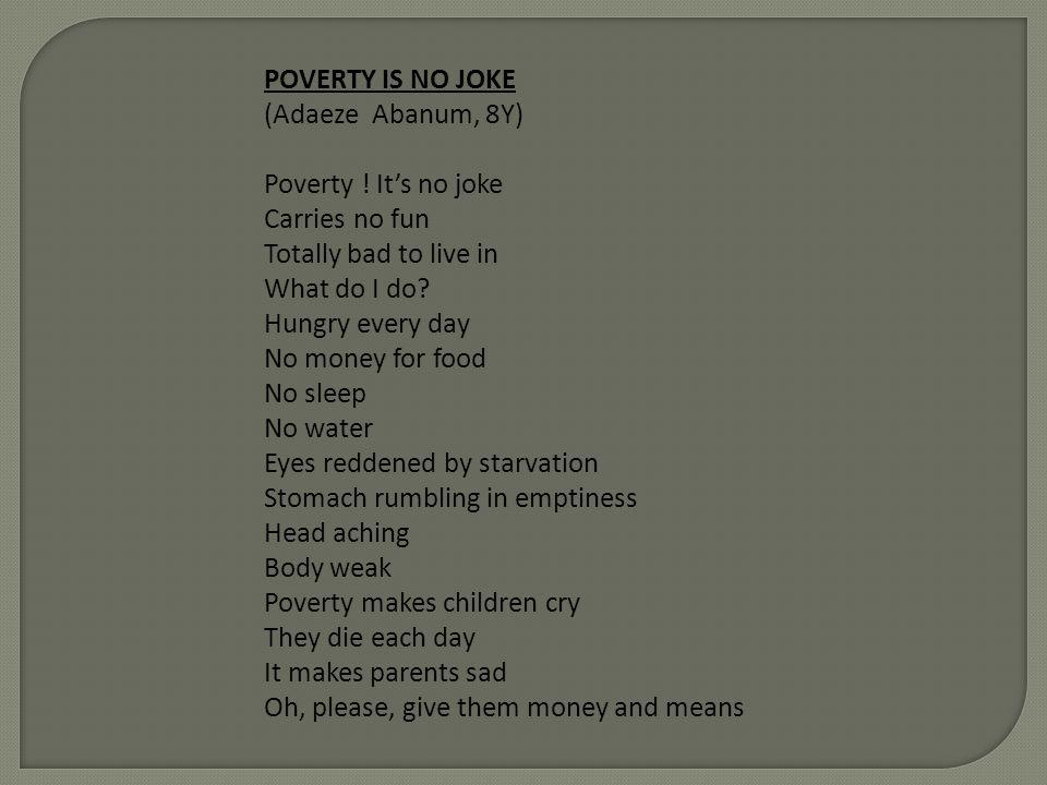 POVERTY IS NO JOKE (Adaeze Abanum, 8Y) Poverty .