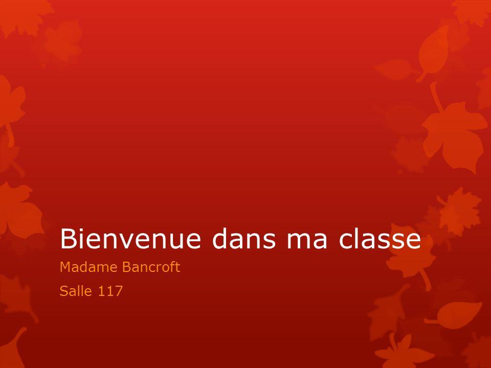 Bienvenue dans ma classe Madame Bancroft Salle 117