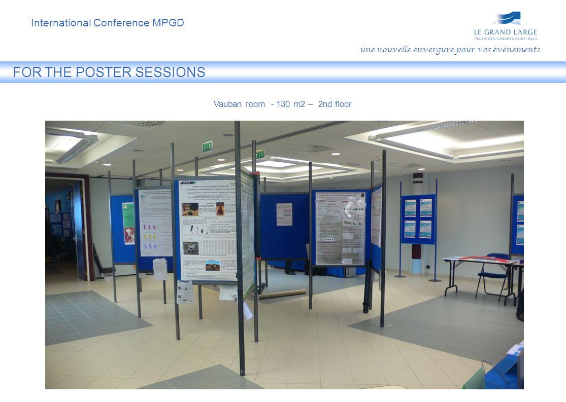 FOR THE POSTER SESSIONS une nouvelle envergure pour vos événements Vauban room - 130 m2 – 2nd floor International Conference MPGD
