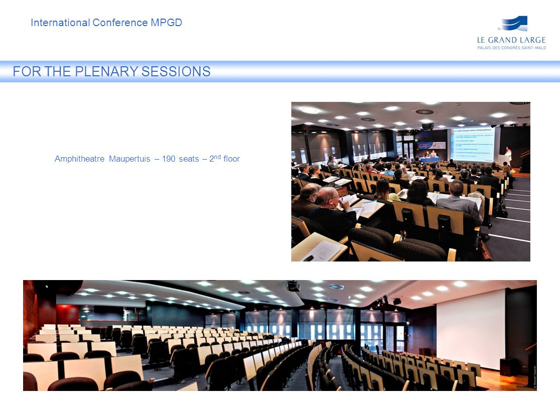 FOR THE PLENARY SESSIONS Amphitheatre Maupertuis – 190 seats – 2 nd floor International Conference MPGD