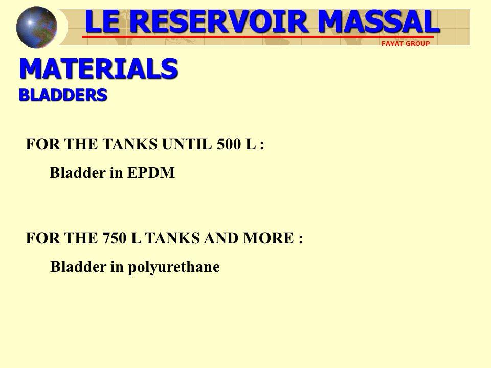 MATERIALS BLADDERS FOR THE TANKS UNTIL 500 L : FOR THE 750 L TANKS AND MORE : LE RESERVOIR MASSAL FAYAT GROUP Bladder in EPDM Bladder in polyurethane