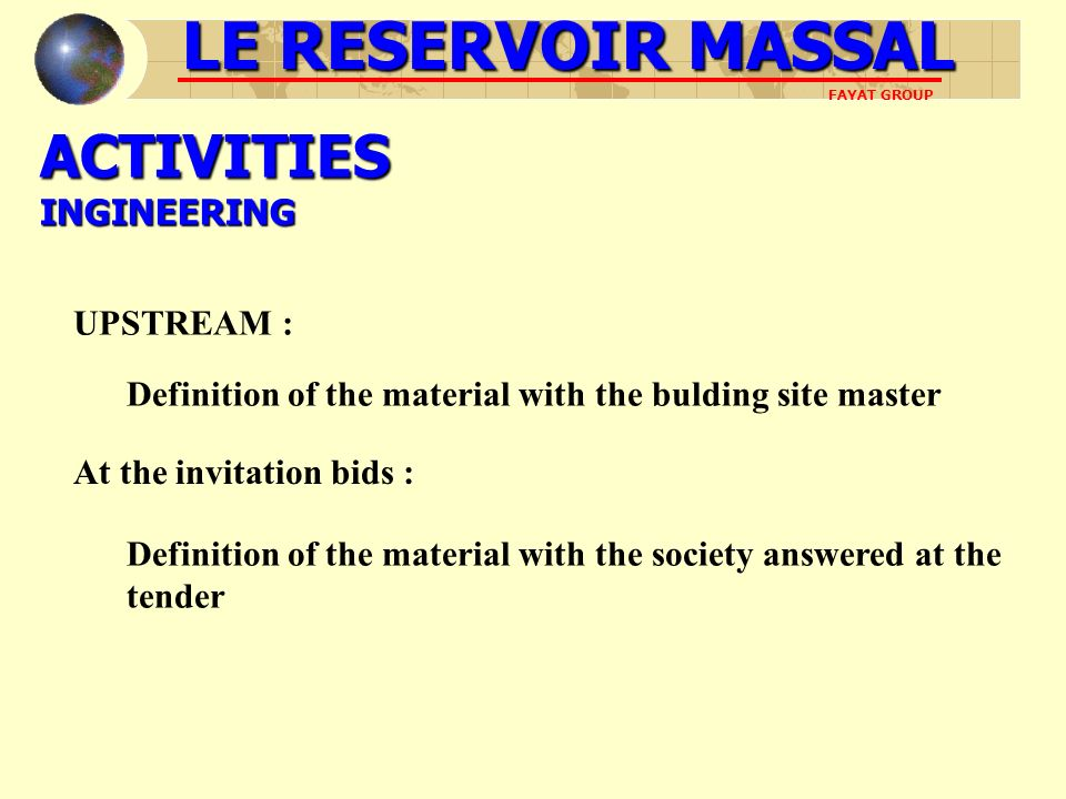 ACTIVITIES INGINEERING LE RESERVOIR MASSAL FAYAT GROUP UPSTREAM : Definition of the material with the bulding site master At the invitation bids : Def