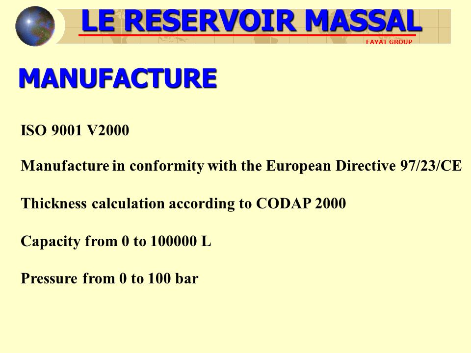 MANUFACTURE Manufacture in conformity with the European Directive 97/23/CE Thickness calculation according to CODAP 2000 Capacity from 0 to 100000 L P