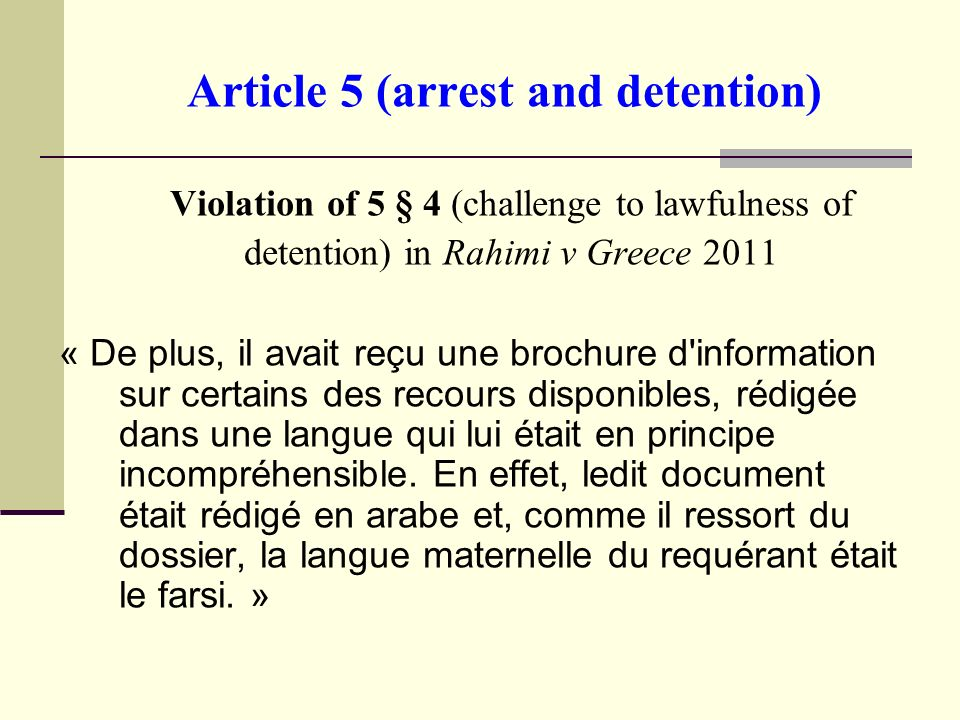 Article 5 (arrest and detention) Violation of 5 § 4 (challenge to lawfulness of detention) in Rahimi v Greece 2011 « De plus, il avait reçu une brochu