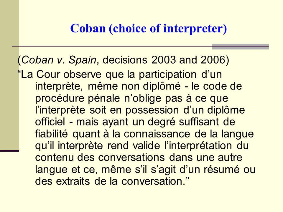 Coban (choice of interpreter) (Coban v. Spain, decisions 2003 and 2006) La Cour observe que la participation dun interprète, même non diplômé - le cod