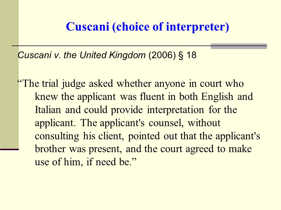 Cuscani (choice of interpreter) Cuscani v. the United Kingdom (2006) § 18 The trial judge asked whether anyone in court who knew the applicant was flu