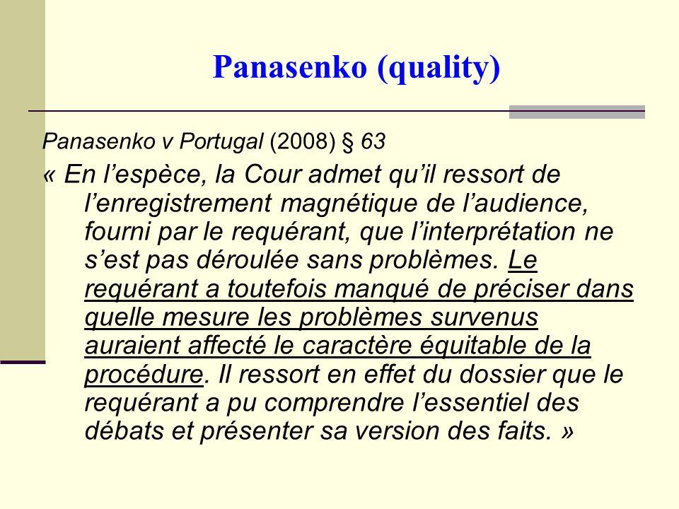 Panasenko (quality) Panasenko v Portugal (2008) § 63 « En lespèce, la Cour admet quil ressort de lenregistrement magnétique de laudience, fourni par le requérant, que linterprétation ne sest pas déroulée sans problèmes.