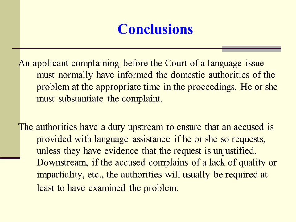 Conclusions An applicant complaining before the Court of a language issue must normally have informed the domestic authorities of the problem at the appropriate time in the proceedings.
