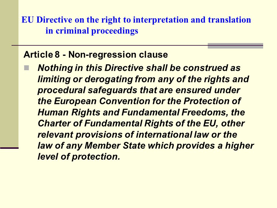 EU Directive on the right to interpretation and translation in criminal proceedings Article 8 - Non-regression clause Nothing in this Directive shall