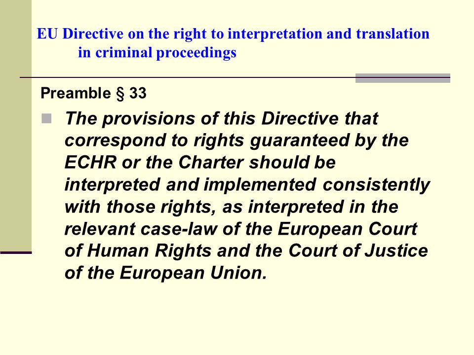 EU Directive on the right to interpretation and translation in criminal proceedings Preamble § 33 The provisions of this Directive that correspond to