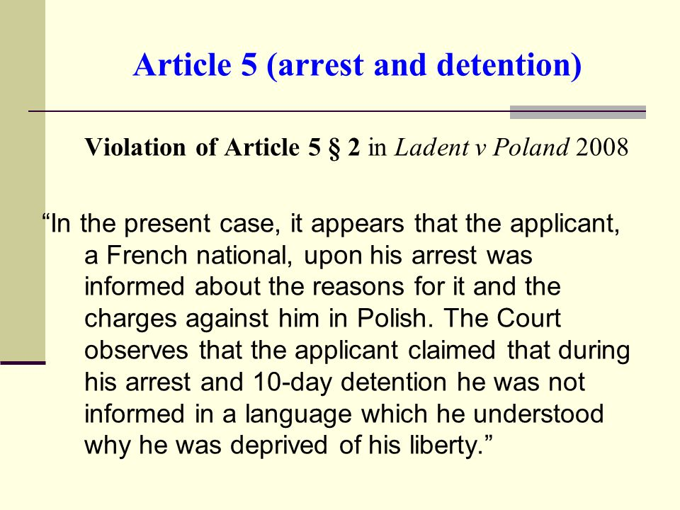 Article 5 (arrest and detention) Violation of Article 5 § 2 in Ladent v Poland 2008 In the present case, it appears that the applicant, a French natio
