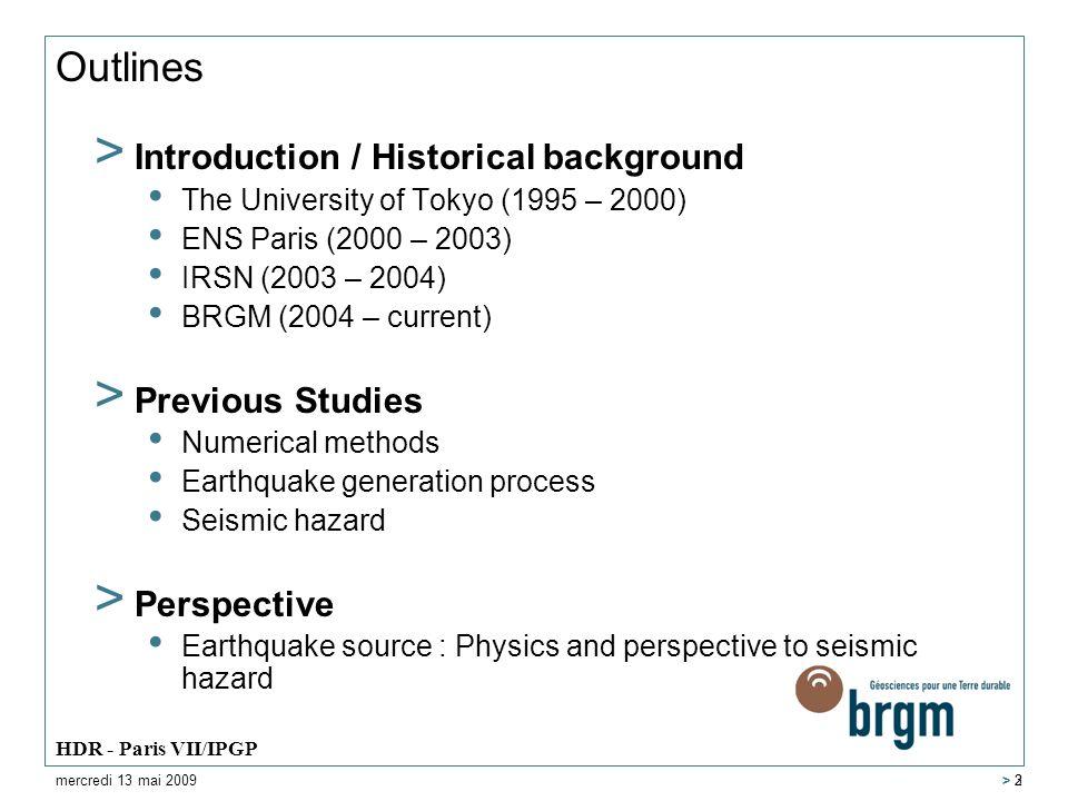 Earthquake Generation Process mercredi 13 mai 2009 HDR - Paris VII/IPGP > 14 > Role of fault surface irregularity microscopic macroscopic Aochi and Matsuura (2002) Aochi and Ide (2004, 2009) Ide and Aochi (2005) Aochi et al.