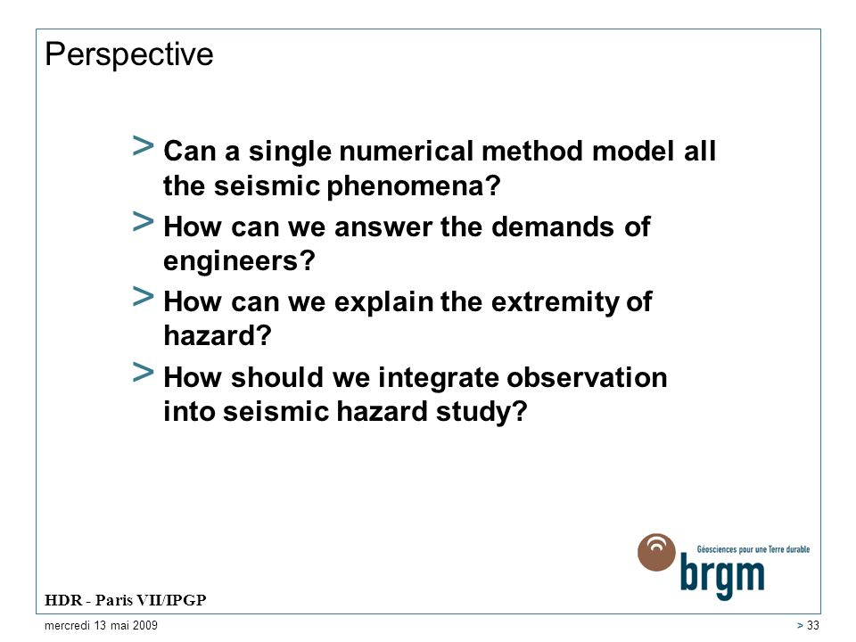 Perspective > Can a single numerical method model all the seismic phenomena? > How can we answer the demands of engineers? > How can we explain the ex