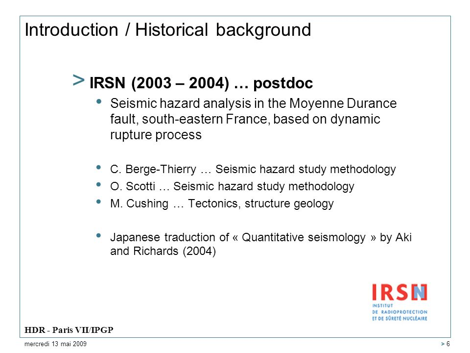 Introduction / Historical background > IRSN (2003 – 2004) … postdoc Seismic hazard analysis in the Moyenne Durance fault, south-eastern France, based