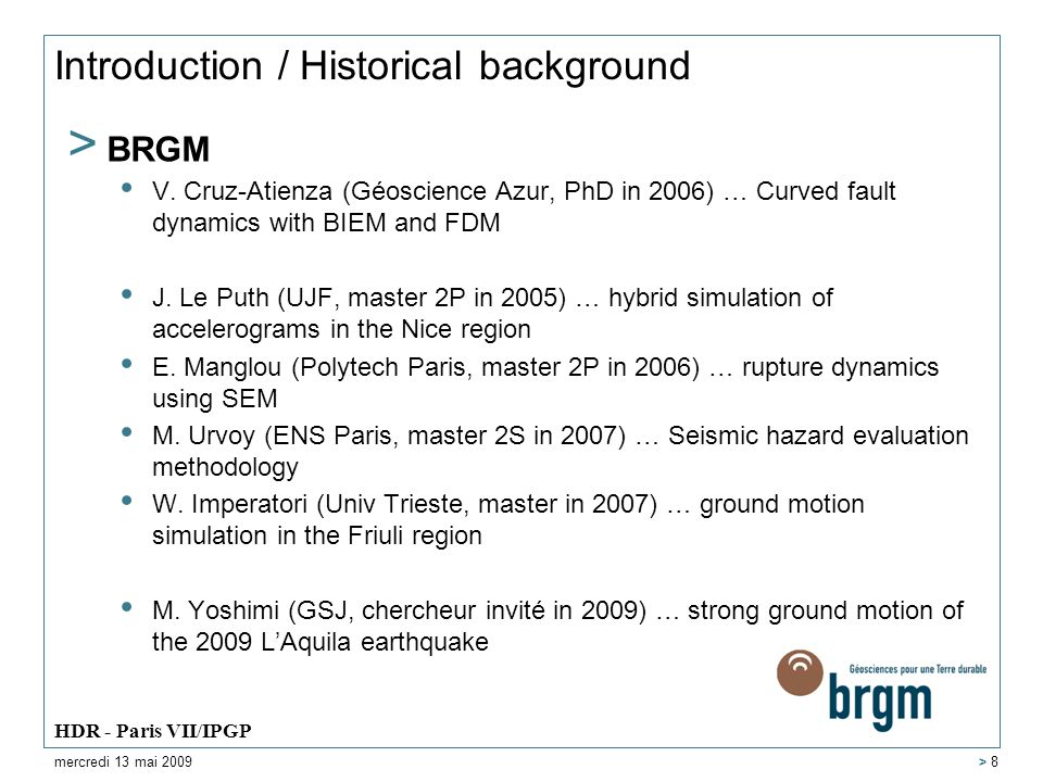 Introduction / Historical background > BRGM V. Cruz-Atienza (Géoscience Azur, PhD in 2006) … Curved fault dynamics with BIEM and FDM J. Le Puth (UJF,