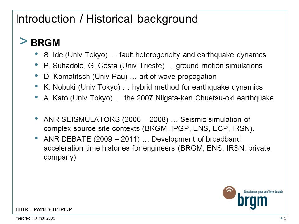 Introduction / Historical background > BRGM S. Ide (Univ Tokyo) … fault heterogeneity and earthquake dynamcs P. Suhadolc, G. Costa (Univ Trieste) … gr