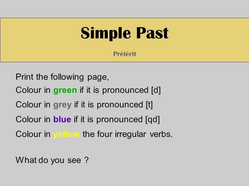 Simple Past Prétérit [d] [t] Does your throat vibrate with the last syllable.